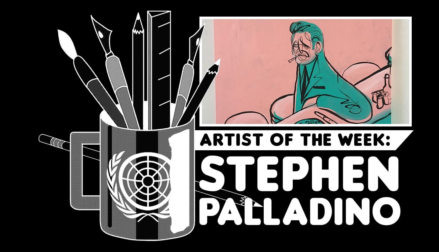 ARTIST OF THE WEEK: STEPHEN PALLADINO