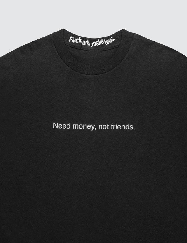 """Fuck Art, Make Tees """"Need Money, Not Friends"""" T-Shirt"""