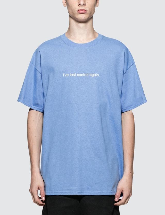 Fuck Art, Make Tees I've Lost Control Again T-Shirt