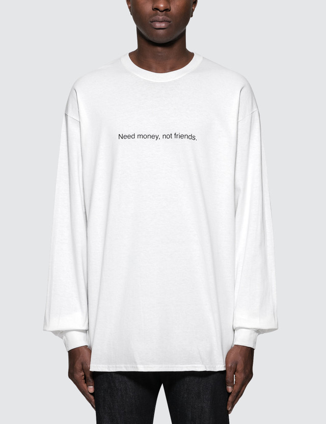 "Fuck Art, Make Tees ""Need money, not friends"" L/S T-Shirt"
