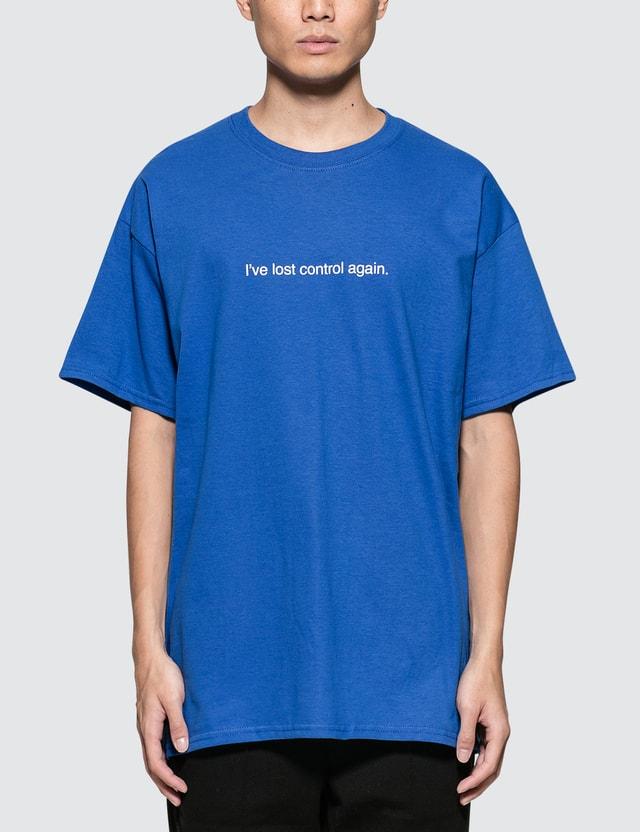 "Fuck Art, Make Tees ""I've Lost Control Again""  T-Shirt"