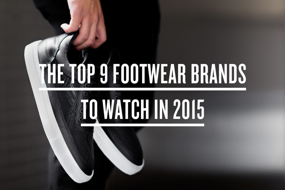 b1605f990328 The Top 9 Footwear Brands to Watch in 2015