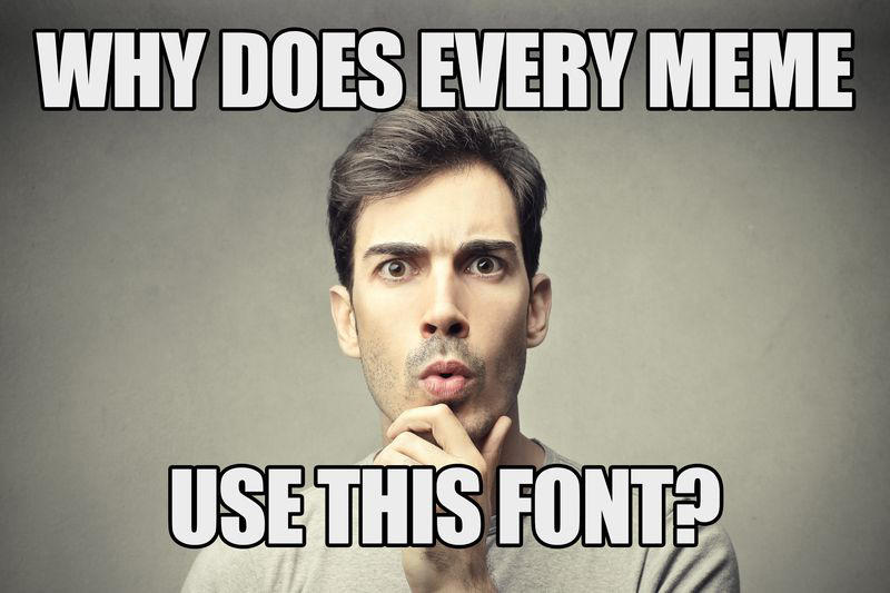 Why Does Every Meme Use the Same Font?