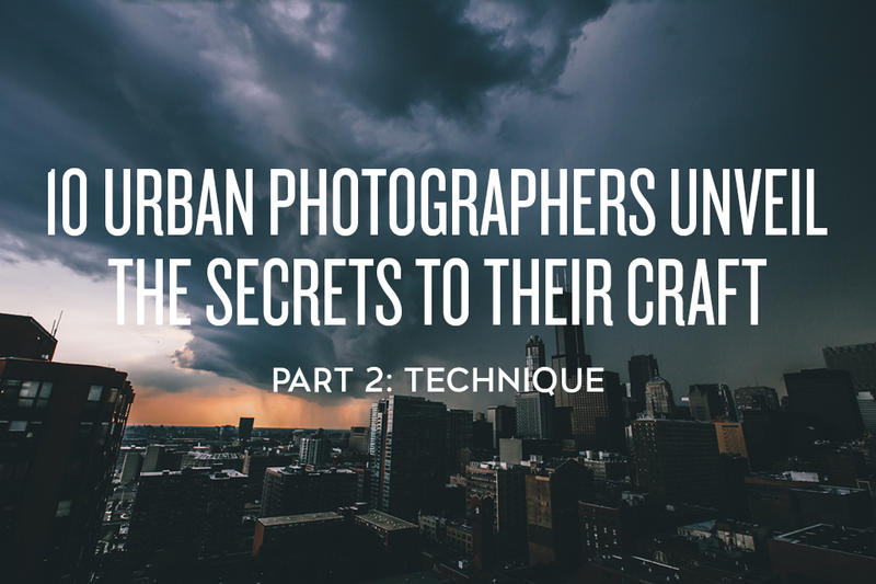 10 Urban Photographers Unveil the Secrets to Their Craft: Technique