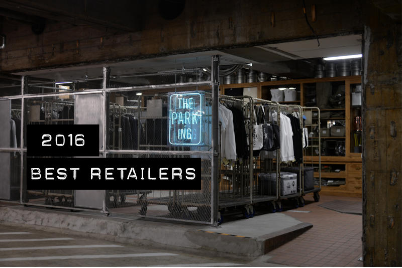 Best Retailers of 2016 The Parking Ginza Nubian KITH Dover Street Market HAVEN SSENSE Maxfield LA Slam Jam MATCHESFASHION BEAMS