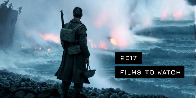 Films to Watch out for in 2017 Movies Videos Trailers Blockbusters