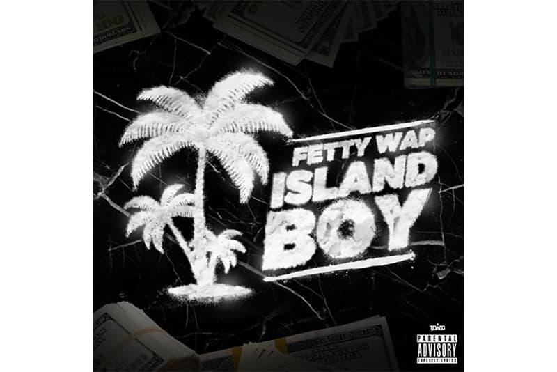 Fetty Wap New Song Island Boy