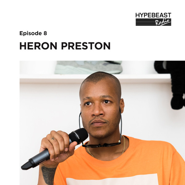 #8: Heron Preston Explains How He Went From Trolling Forums to Working for Kanye West