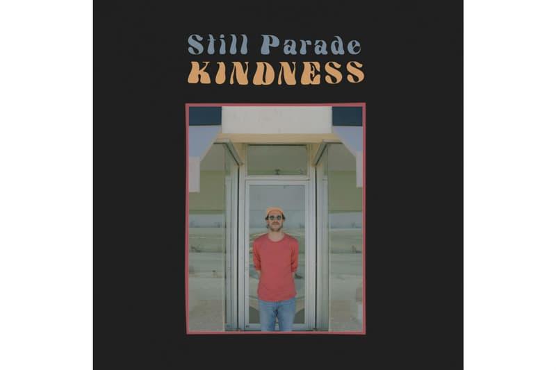 Still Parade Kindness Album EP Mixtape Download Stream Leak Should Have Known Single