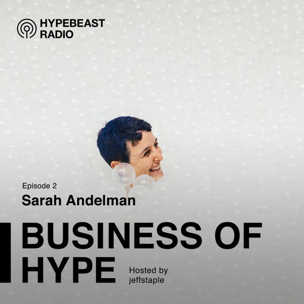 The Business of HYPE With jeffstaple, Episode 2: Sarah Andelman of colette, Just An Idea