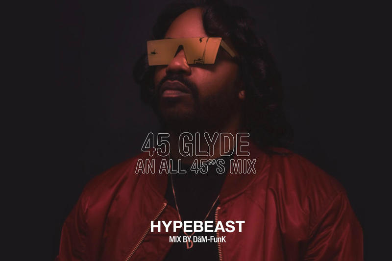 HYPEBEAST Mix Dam Funk Glydezone Album Leak Single Music Video EP Mixtape Download Stream Discography 2018 Live Show Performance Tour Dates Album Review Tracklist Remix 45 Glyde An All 45s Mix