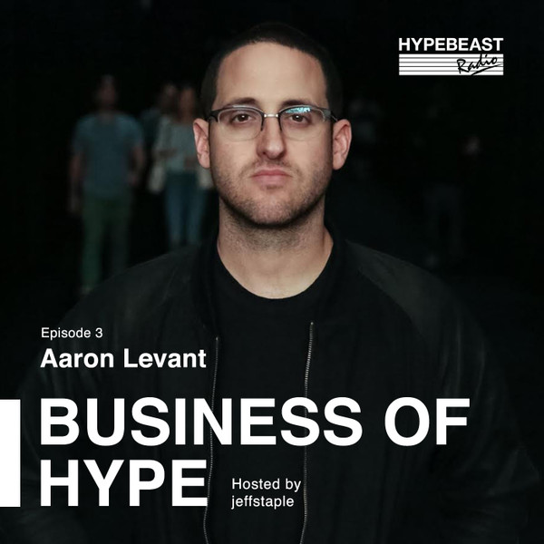 The Business of HYPE With jeffstaple, Episode 3: Aaron Levant, Agenda, Seventh Letter & ComplexCon