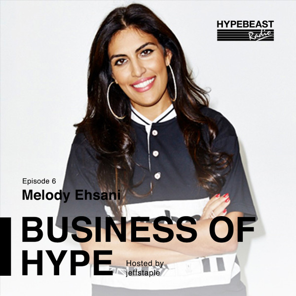 The Business of HYPE With jeffstaple, Episode 6: Melody Ehsani