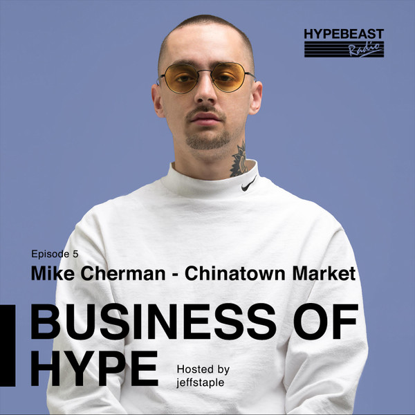 The Business of HYPE With jeffstaple, Episode 5: Mike Cherman, ICNY & Chinatown Market