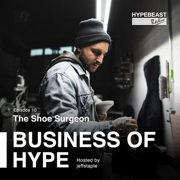 The Business of HYPE With jeffstaple, Episode 10: The Shoe Surgeon