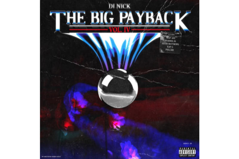 DJ Nick ASAP Ant The Big Payback Volume 4 Album Leak Single Music Video EP Mixtape Download Stream Discography 2018 Live Show Performance Tour Dates Album Review Tracklist Remix