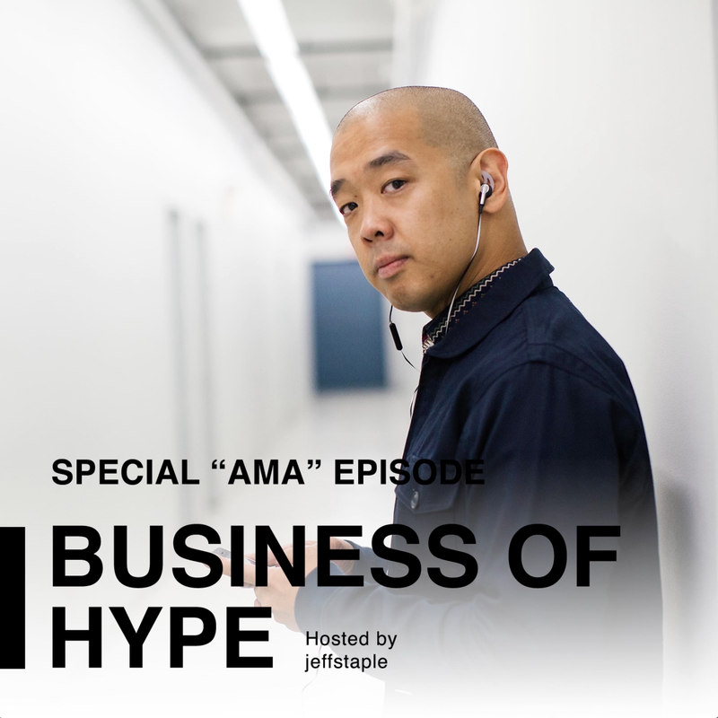 The Business of HYPE with jeffstaple: Ask Me Anything Episode