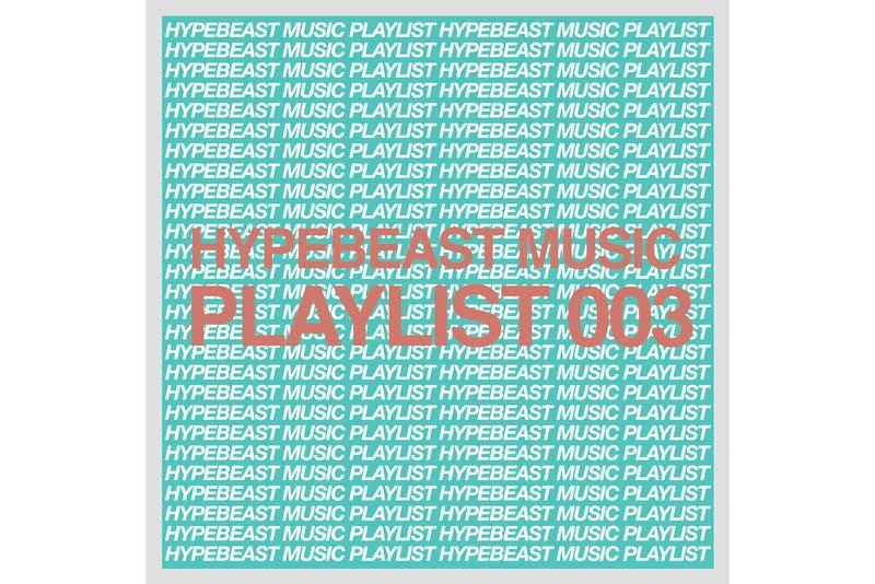HYPEBEAST Music Playlist 003 Spotify Apple Music Kamasi Washington Rico Nasty alt-j khruangbin