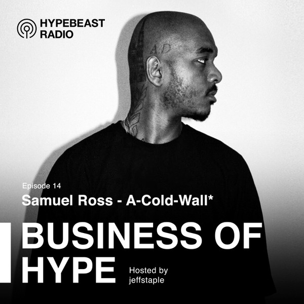 Business of HYPE With jeffstaple, Episode 14: Samuel Ross of A-COLD-WALL*