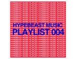Stream HYPEBEAST Music Playlist 004