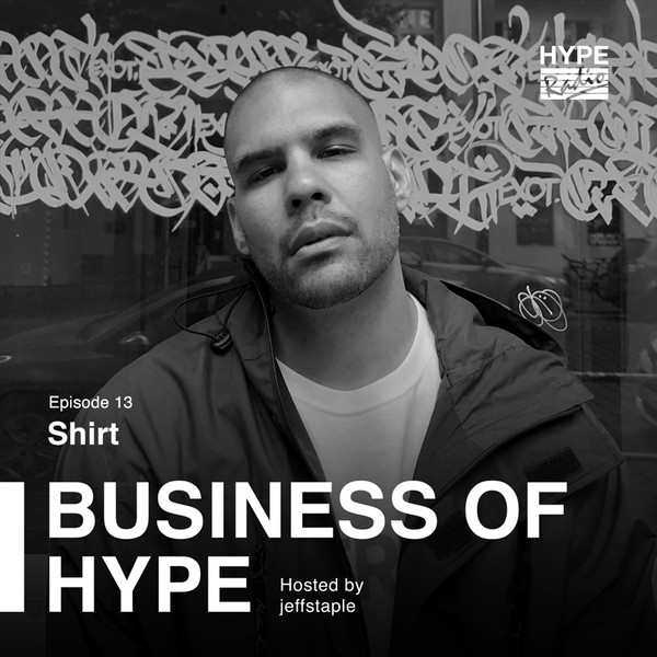 Business of HYPE With jeffstaple, Episode 13: Shirt, Rapper, Artist, Maker of Things