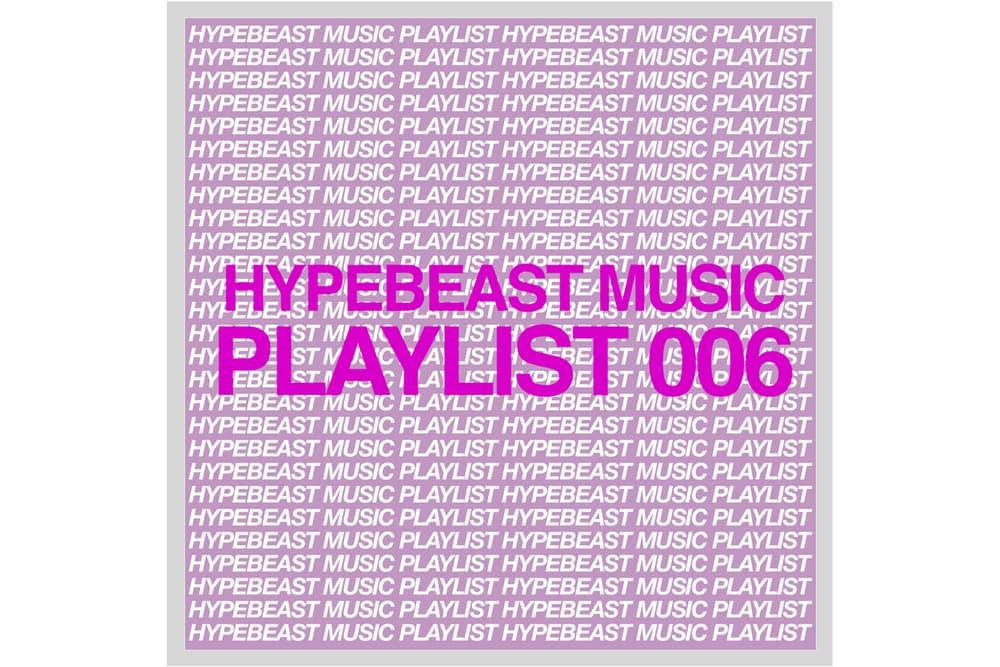 HYPEBEAST Music Playlist 006 Spotify Apple Music