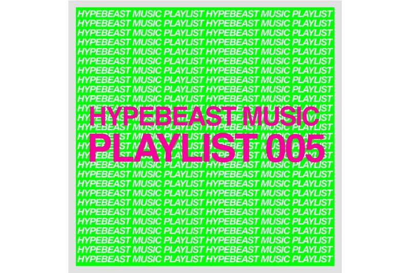 HYPEBEAST Music Playlist 005 Spotify Apple Music