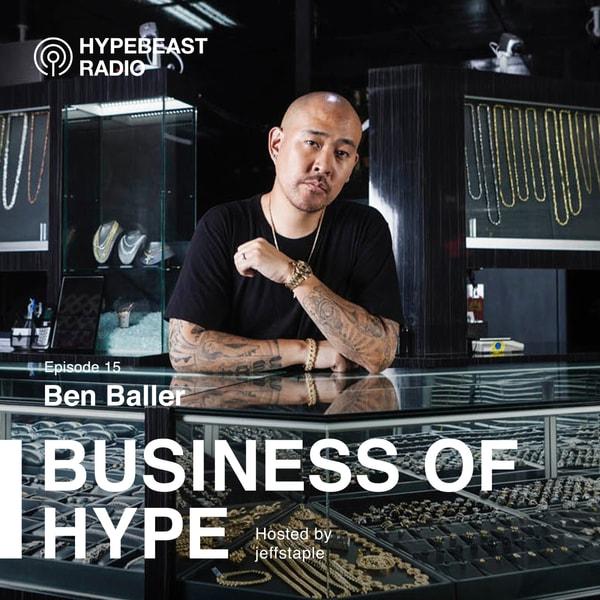 Business of HYPE With jeffstaple, Episode 15: Ben Baller
