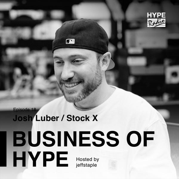 Business of HYPE With jeffstaple, Episode 18: Josh Luber of StockX