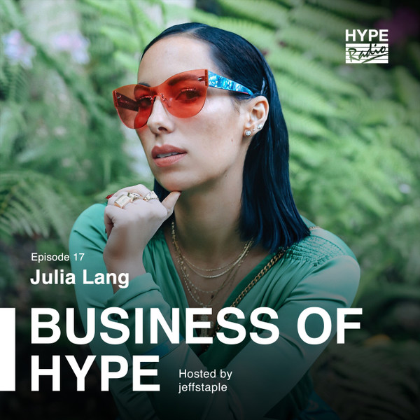 Business of HYPE With jeffstaple, Episode 17: Julia Lang