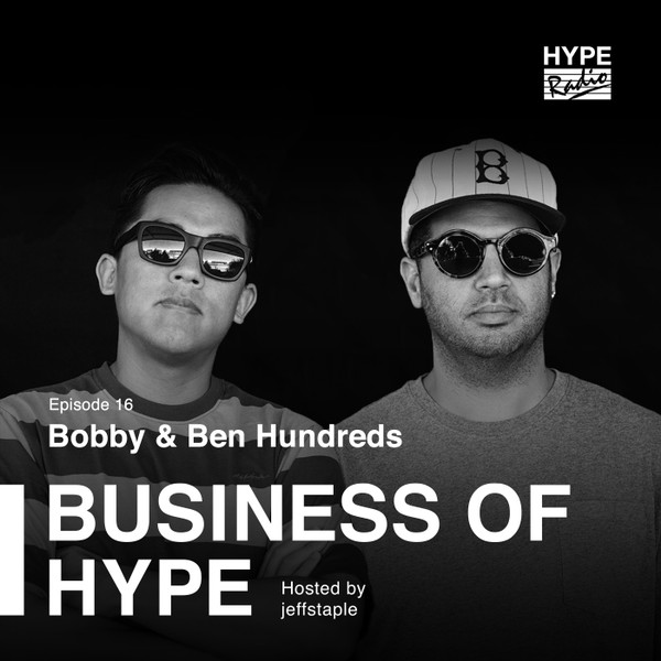 Business of HYPE With jeffstaple, Episode 16: Bobby & Ben Hundreds of The Hundreds