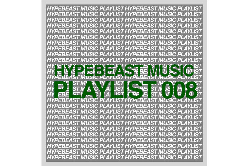 HYPEBEAST Music Playlist 008