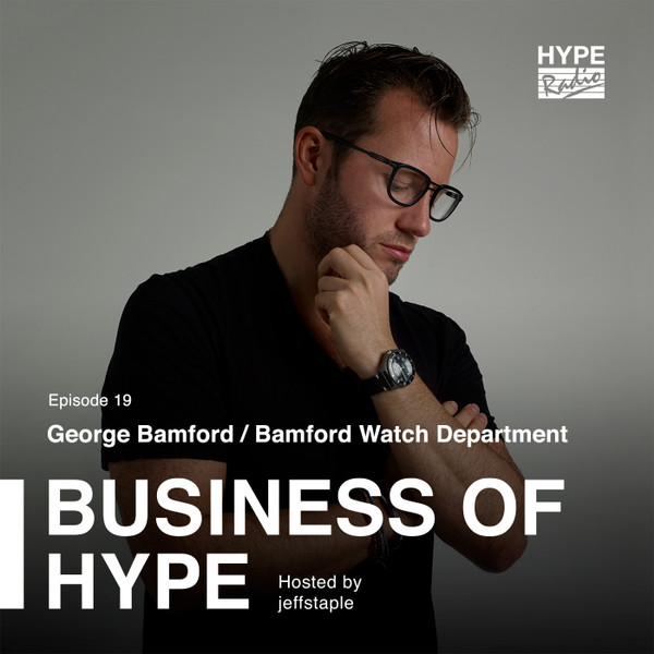 Business of HYPE With jeffstaple, Episode 19: George Bamford