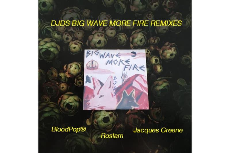 DJDS Big Wave More Fire Remixes Ep Rostam BloodPop Jacques Greene