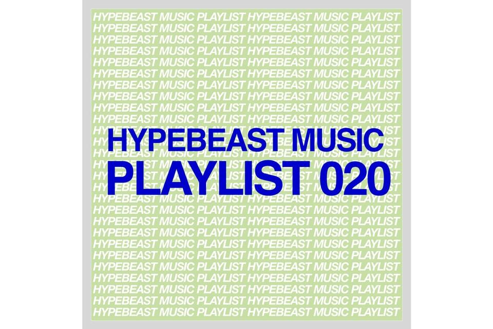 Stream HYPEBEAST Music Playlist 020