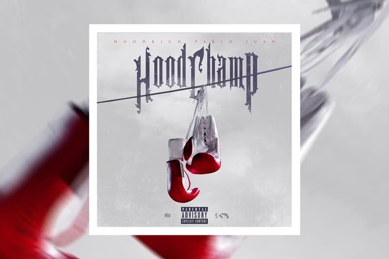Hoodrich pablo juan 'hood champ' mixtape stream hip-hop rap atlanta trap 808 Mony Pwr Rspt/EMPIRE listen now spotify apple music