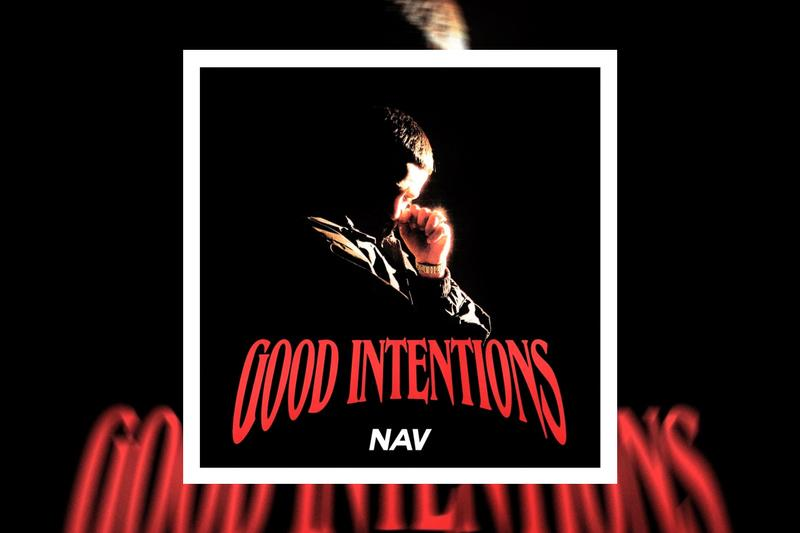NAV Good Intentions Album Stream Release Info Spotify Apple Music No debate Young Thug My business future Turks Gunna Travis Scott Brown Boy Status Lil Uzi Vert Codeine Gunna Saint Laurenttt Coast to Coast Run it up pop smoke Spend it Recap Don Toliver She Hurtin Overdose Did You Wrong My SPace No ice Lil Durk Proud of Me?