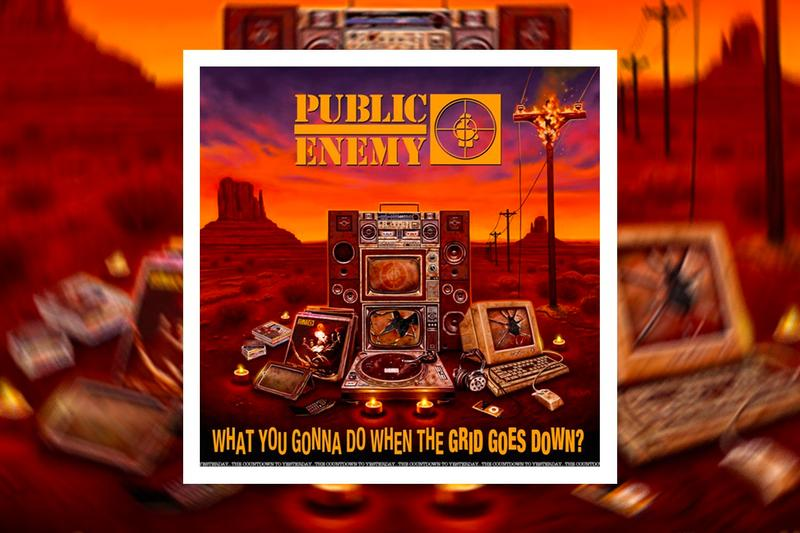 Public Enemy What You Gonna Do When The Grid Goes Down Tracklist cypress hill beastie boys nas run dmc What You Gonna Do When The Grid Goes Down?