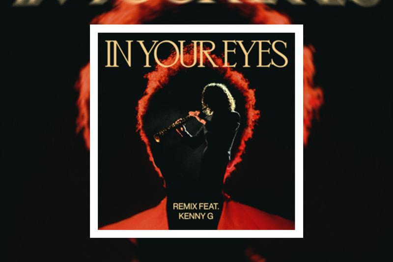The Weeknd Kenny G In Your Eyes Remix Stream after hours time 100 performance
