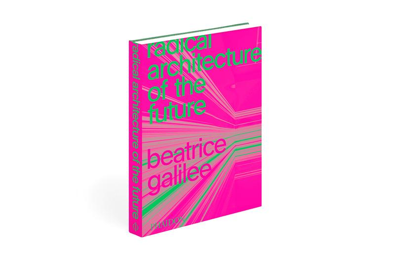 phaidon publishing radical architecture of the future book beatrice galilee details information