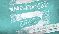 WEDNESDAYS WITH REDA -- The Lost Episodes Part 1