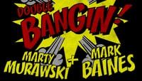 BANGIN -- Marty Murawski & Mark Baines