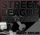STREET LEAGUE -- A STREET LEAGUE SNIP With Mikey Taylor