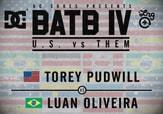 BATB 4 -- Torey Pudwill vs Luan Oliveira