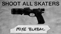 Shoot All Skaters -- MIKE BLABAC