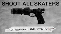 Shoot All Skaters -- J. Grant Brittain
