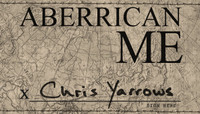 ABERRICAN ME -- Chris Yarrows