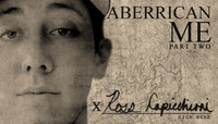 ABERRICAN ME -- ROSS CAPICCHIONI - Part 2