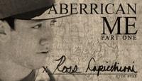 ABERRICAN ME -- ROSS CAPICCHIONI - Part 1