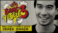 DEREK SWAIM -- BANG YOSELF 3 PANEL'S CHOICE WINNER